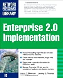 ENTERPRISE 2.0 IMPLEMENTATION: Integrate Web 2.0 Services into Your Enterprise