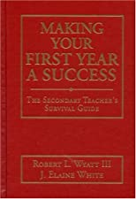 Making Your First Year a Success A Classroom Survival Guide for by Robert L. Wyatt