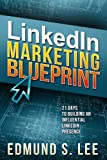 img - for LinkedIn Marketing Blueprint: 21 Days to Building an Influential LinkedIn Presence (Social Media Marketing Blueprints) book / textbook / text book
