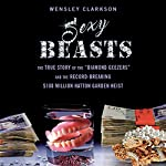 Sexy Beasts: The True Story of the