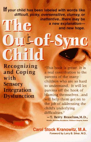 The Out-of-Sync Child: Recognizing and Coping with Sensory Integration Dysfunction, CAROL STOCK KRANOWITZ