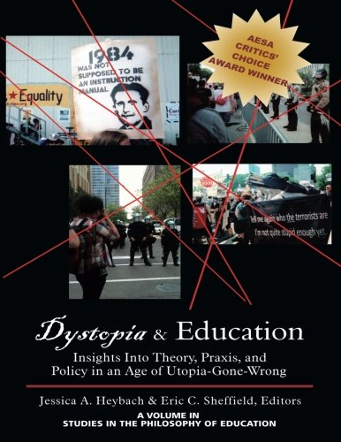 Dystopia & Education: Insights into Theory, Praxis, and Policy in an Age of Utopia-Gone-Wrong (Studies in the Philosophy of Education) PDF