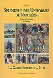 echange, troc G. Charmy - Splendeur des Uniformes de Napoléon, Tome 2 : La Garde Impériale à pied