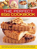 img - for The Perfect Egg Cookbook: Over 90 Recipes For Omelettes, Pancakes, Souffles, Custards, Meringues, Cakes, Soups And More, With Over 350 Step-By-Step Photographs book / textbook / text book