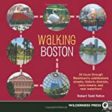 Walking Boston: 34 Tours Through Beantowns Cobblestone Streets, Historic Districts, Ivory Towers and New Waterfront