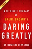img - for Daring Greatly Brene Brown - A 30-minute Summary: How the Courage to Be Vulnerable Transforms the Way We Live, Love, Parent, and Lead book / textbook / text book