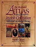 The Illustrated Atlas of Jewish Civilization: 4,000 Years of Jewish History
