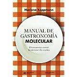 Manual De Gastronomía Molecular. El Encuentro Entre la Ciencia Y El Cocina