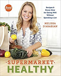 Book Cover: Supermarket Healthy: Recipes and Know-How for Eating Well Without Spending a Lot