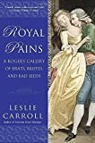 img - for Royal Pains: A Rogues' Gallery of Brats, Brutes, and Bad Seeds book / textbook / text book