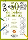 50 Dessins de bbs animaux : Apprendre  dessiner tape par tape des chatons, des agneaux, des lionceaux et autres adorables bbs animaux