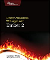 Deliver Audacious Web Apps with Ember 2 Front Cover