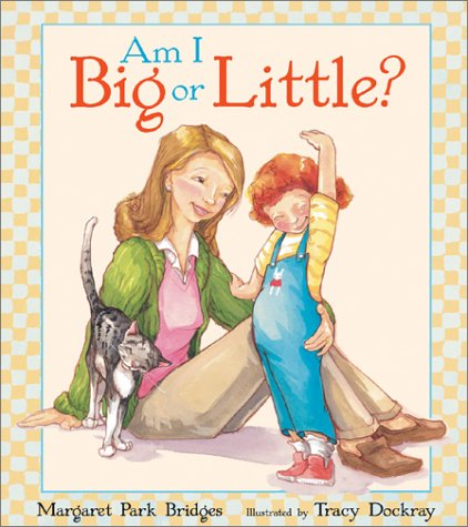 Am I Big or Little?: Margaret Park Bridges, Tracy Dockray: 9781587171475: Amazon.com: Books
