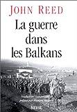 echange, troc John Reed - La guerre dans les Balkans