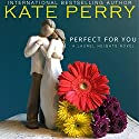 Perfect for You: A Laurel Heights Novel, Book 1 Audiobook by Kate Perry Narrated by Xe Sands