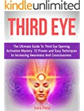 Third eye: The Ultimate Guide To Third Eye Opening, Activation Mastery. 12 Proven and Easy Techniques to Increasing Awareness And Consciousness (Third eye, the third eye, open third eye)