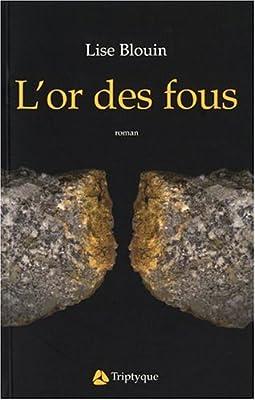 L Or des Fous par Blouin Lise