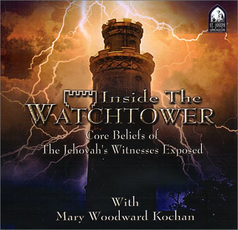 Inside the Watchtower: Core Beliefs of the Jehovah's Witnesses Exposed