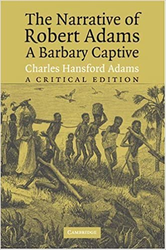 The Narrative of Robert Adams, A Barbary Captive: A Critical Edition written by Robert Adams