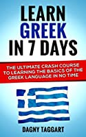 Greek: Learn Greek In 7 DAYS! - The Ultimate Crash Course to Learning the Basics of the Greek Language In No Time (Greek, Spanish, German, Italian, French, Latin, Portuguese) (English Edition)