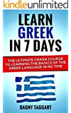Greek: Learn Greek In 7 DAYS! - The Ultimate Crash Course to Learning the Basics of the Greek Language In No Time (Greek, Spanish, German, Italian, French, Latin, Portuguese)
