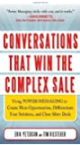 Conversations That Win the Complex Sale: Using Power Messaging to Create More Opportunities, Differentiate your Solutions, and Close More Deals by Erik Peterson (Mar 14 2011)