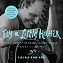Fly a Little Higher: How God Answered a Mom's Small Prayer in a Big Way Audiobook by Laura Sobiech Narrated by Amber Quick