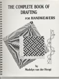 The Complete Book of Drafting for Handweavers (0916658511) by Hoogt, Madelyn Van Der