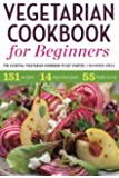 Vegetarian Cookbook for Beginners: The Essential Vegetarian Cookbook to Get Started
