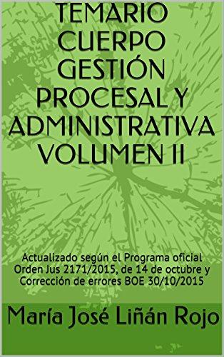 TEMARIO CUERPO GESTIÓN PROCESAL Y ADMINISTRATIVA VOLUMEN II: Actualizado según el Programa oficial Orden Jus 2171/2015, de 14 de octubre y Corrección de errores BOE 30/10/2015