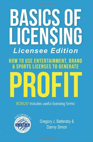 Basics of Licensing: Licensee Edition: How to Use Entertainment, Brand & Sports Licenses to Generate Profit