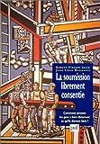 La soumission librement consentie: Comment amener les gens a faire librement ce qu'ils doivent faire (Psychologie sociale) (French Edition)