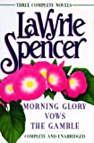 Lavyrle Spencer: Three Complete Novels : Morning Glory/Vows/the Gamble/3 Novels in 1 Volume LaVyrle Spencer
