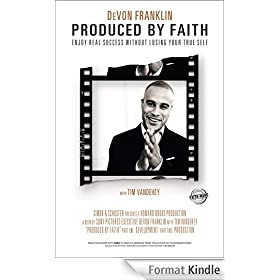 Produced by Faith: Enjoy Real Success without Losing Your True Self