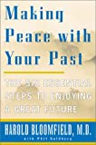 Making Peace with Your Past: The Six Essential Steps to Enjoying a Great Future (0060933143) by Bloomfield, Harold H.