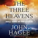 The Three Heavens: Angels, Demons and What Lies Ahead (       UNABRIDGED) by John Hagee Narrated by Dean Gallagher