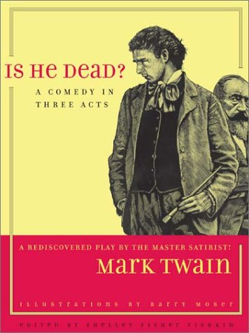 Is He Dead?: A Comedy in Three Acts (Jumping Frogs: Undiscovered, Rediscovered, and Celebrated Writings of Mark Twain, 1), MARK TWAIN