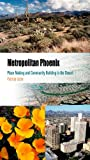 img - for Metropolitan Phoenix: Place Making and Community Building in the Desert (Metropolitan Portraits) book / textbook / text book