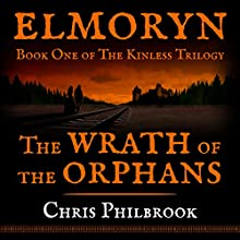 The Wrath of the Orphans: Book One of Elmoryn's The Kinless Trilogy Audiobook by Chris Philbrook Narrated by Kevin T. Collins