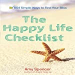 The Happy Life Checklist: 654 Simple Ways to Find Your Bliss | Amy Spencer