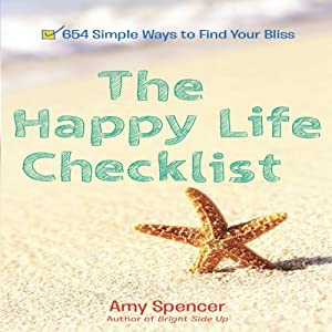 The Happy Life Checklist: 654 Simple Ways to Find Your Bliss | [Amy Spencer]