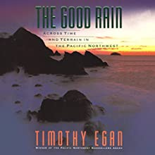 The Good Rain: Across Time and Terrain in the Pacific Northwest Audiobook by Timothy Egan Narrated by Grover Gardner