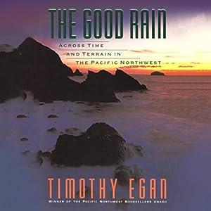 The Good Rain: Across Time and Terrain in the Pacific Northwest Hörbuch von Timothy Egan Gesprochen von: Grover Gardner