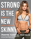 Jennifer A. Cohen Strong is the New Skinny: How to Eat, Live, and Move to Maximize Your Power