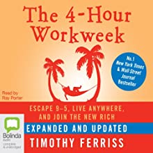 The 4-Hour Work Week: Escape 9-5, Live Anywhere, and Join the New Rich (       UNABRIDGED) by Timothy Ferriss Narrated by Ray Porter