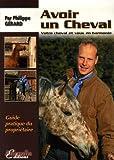 Avoir un cheval: Votre cheval et vous en harmonie