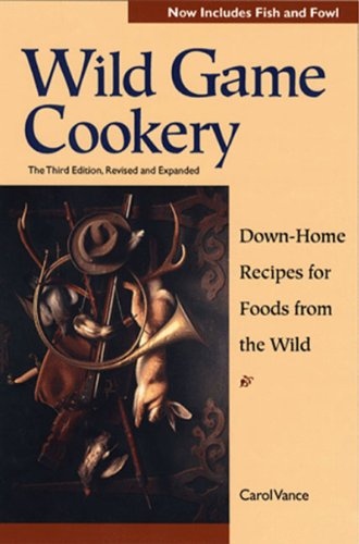 Wild Game Cookery Down-Home Recipes for Foods from the Wild Third Edition088150453X
