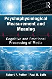 Psychophysiological Measurement and Meaning: Cognitive and Emotional Processing of Media