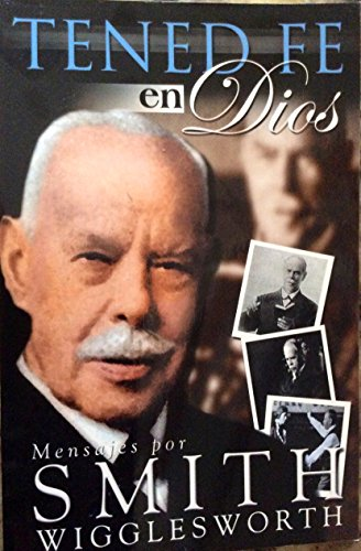 ¡TENED FE EN DIOS! (Spanish Edition), by Smith Wigglesworth