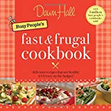 The Busy People's Fast and Frugal Cookbook ~ Dawn Hall